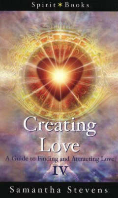 Creating Love: A Guide to Finding and Attracting Love