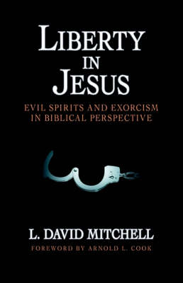 Liberty in Jesus: Evil Spirits and Exorcism in Biblical Perspective