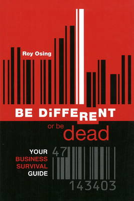 Be Different or Be Dead: Your Business Survival Guide