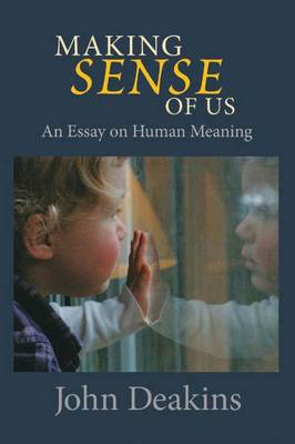 Making Sense of Us: An Essay on Human Meaning