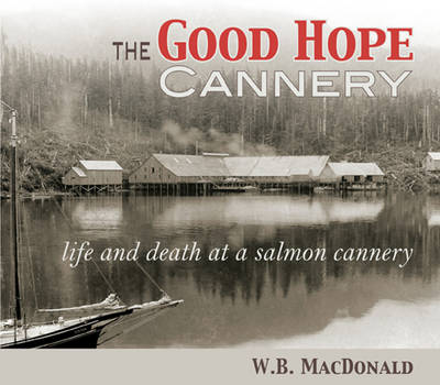 Good Hope Cannery: Life & Death at a Salmon Cannery