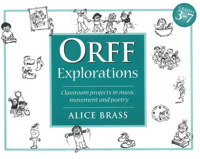 Orff Explorations: Classroom Projects in Music, Movement & Poetry