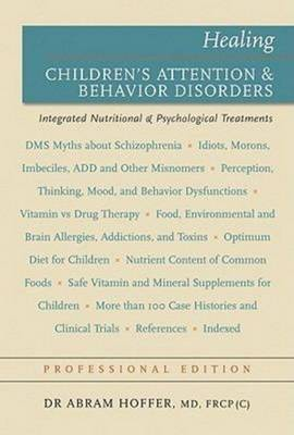 Healing Children's Attention & Behavior Disorders: Complementary Nuttritional & Psychological Treatments (Professional Edition)
