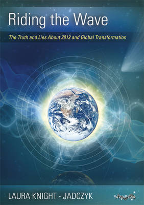 Riding the Wave: The Truth and Lies About 2012 and Global Transformation: 2012