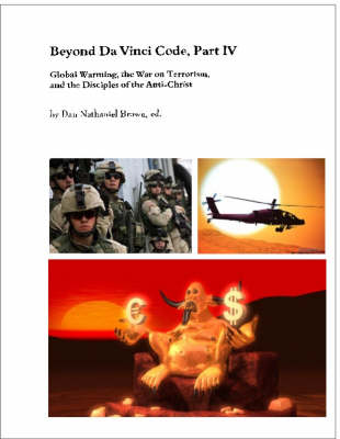 Beyond Da Vinci Code: Global Warming, the War on Terrorism and the Disciples of the Anti-Christ: Pt. 4