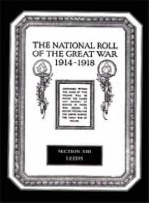 The National Roll of the Great War 1914-1918: Section VIII: Leeds
