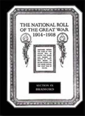 The National Roll of the Great War 1914-1918: Section IX: Bradford