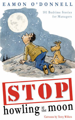 Stop Howling at the Moon: 101 Stories for Managers