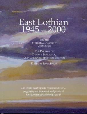 East Lothian 1945-2000: Fourth Statistical Account: v. 6: Parishes of Dunbar, Innerwick, Oldhamstocks, Spott and Stenton