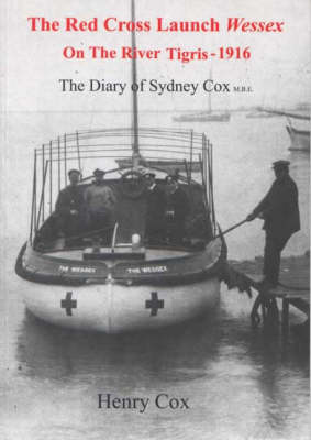 "The ""Red Cross Launch Wessex"" on the River Tigris 1916: The Diary of Sydney Cox"