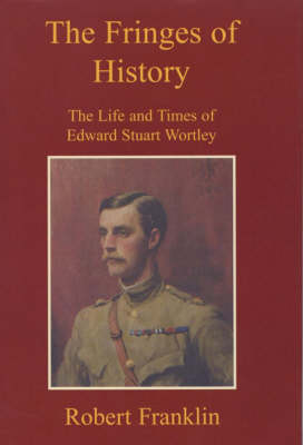 The Fringes of History: The Life and Times of Edward Stuart Wortley