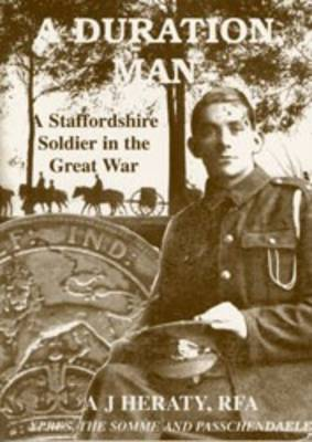 A Duration Man: A Staffordshire Soldier in the Great War - Ypres, the Somme and Passchendaele and Italy