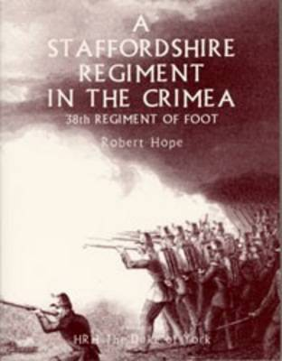 A Staffordshire Regiment in the Crimea: 38 Th Regiment of Foot