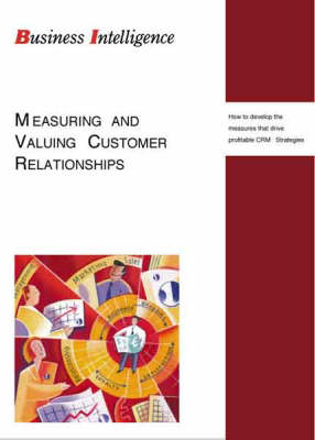 Measuring and Valuing Customer Relationships: How to Develop the Measures That Drive Profitable CRM Strategies
