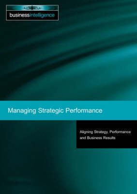 Managing Strategic Performance: Aligning Strategy, Performance and Business Results