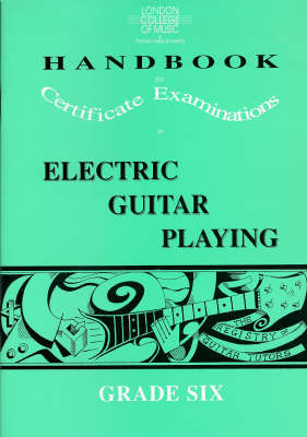 London College of Music Handbook for Certificate Examinations in Electric Guitar Playing: Grade 6