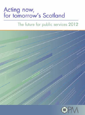Acting Now for Tomorrow's Scotland: The Future for Public Services 2012