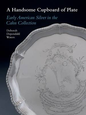 A Handsome Cupboard of Plate: Early American Silver in the Cahn Collection: 2012