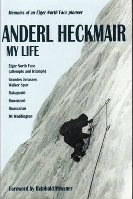 Anderl Heckmair, My Life: Memoirs of an Eiger North Face Pioneer