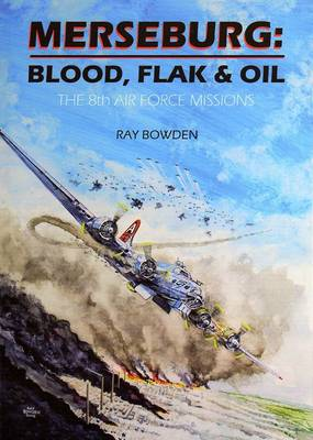 Merseburg: Blood, Flak and Oil - The 8th Air Force Missions