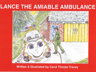 Lance the Amiable Ambulance: First Aid Book for Children Approved by the Ambulance Service