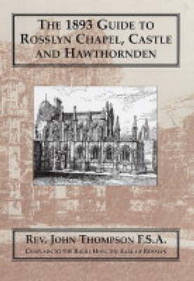 The 1893 Guide to Rosslyn Chapel,Castle and Hawthornden