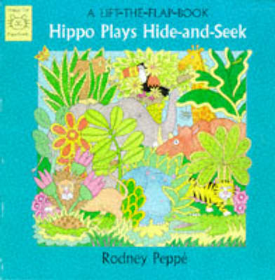 Hippo Plays Hide-and-seek: A Lift-the-flap Book