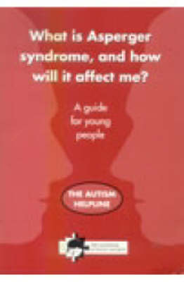 What is Asperger Syndrome, and How Will it Affect Me?: A Guide for Young People