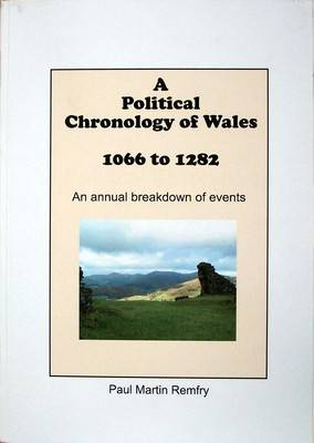 A Political Chronology of Wales 1066 to 1282: An Annual Breakdown of Events