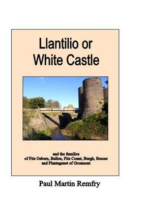 Llantilio or White Castle and the Families of Fitz Osbern, Ballon, Fitz Count, Burgh, Braose and Plantagenet of Grosmont