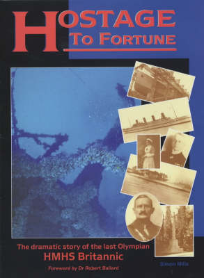 """Hostage to Fortune: The Dramatic Story of the Last Olympian - HMHS """"Britannic"""""""