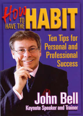How to Have the Habit: Ten Tips for Personal and Professional Success