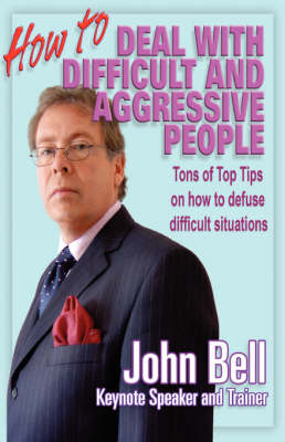 How to Deal with Difficult and Aggressive People: Tons of Top Tips on How to Defuse Difficult Situations, with Amusing Stories That Will Have the Reader Crying with Laughter