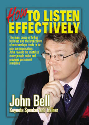 How to Listen Effectively: The Main Cause of Failing Business and the Breakdown of Relationships Tends to be Poor Communication. John Reveals the Mistakes Many People Make and Provides Permanent Remedies