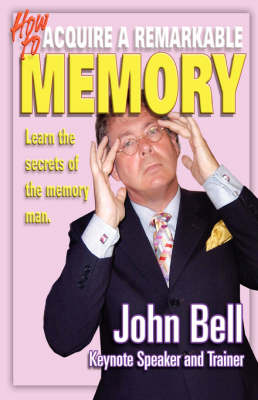 How to Acquire a Remarkable Memory: Learn the Secrets of the Memory Man