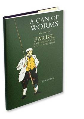 A Can of Worms: The Story of Barbel and the Men Who Fished for Them