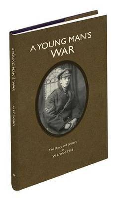 A Young Man's War: The Diary and Letters of W. L. Ward 1918