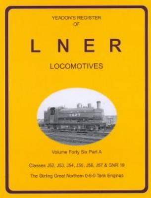Yeadon's Register of LNER Locomotives: v. 46a: J52, J53, J54, J55, J56, J57 and GNR 19