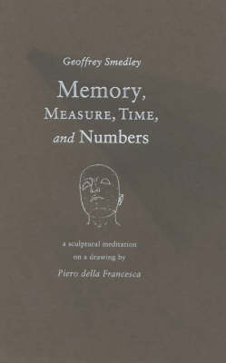 Memory, Measure, Time and Numbers: A Sculptural Meditation on a Drawing by Picro Della Francesca