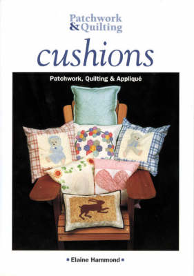 Cushions: Patchwork, Quilting and Applique