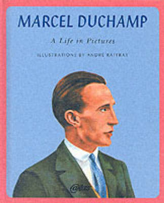 Marcel Duchamp: A Life in Pictures