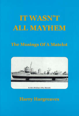 It Wasn't All Mayhem: The Musings Of A Matelot