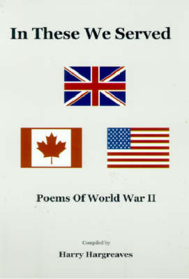 In These we Served: Poems Of World War II
