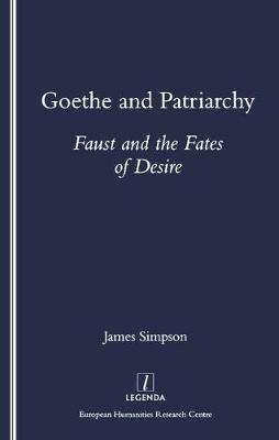 Goethe and Patriarchy: Faust and the Fates of Desire