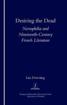 Desiring the Dead: Necrophilia and Nineteenth-century French Literature