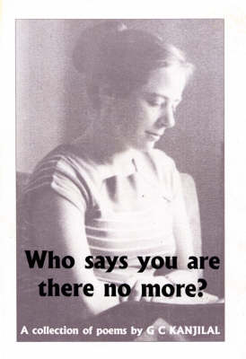 Who Says You are There No More?: A Collection of Poems by G.C.Kanjilal
