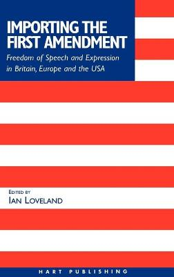 Importing the First Amendment: Freedom of Speech and Expression in Britain, Europe and USA