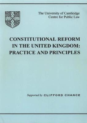 Constitutional Reform in the United Kingdom: Principles and Practice