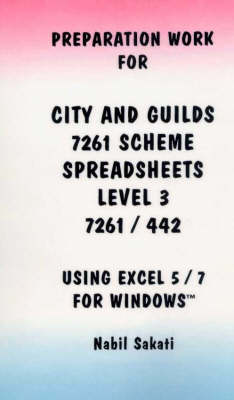 Preparation Work for City and Guilds 7261 Scheme: Spreadsheets Level 3 - 7261/442 - Using Excel 5/7 for Windows