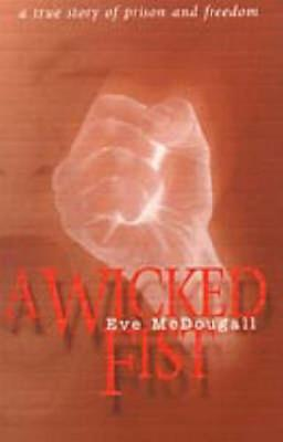 A Wicked Fist: A True Story of Prison and Freedom